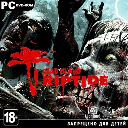 Dead Island: Riptide (PC/2013/RUS/ENG/RePack)
