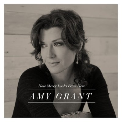 Amy Grant - How Mercy Looks from Here (Deluxe Edition) (2013)